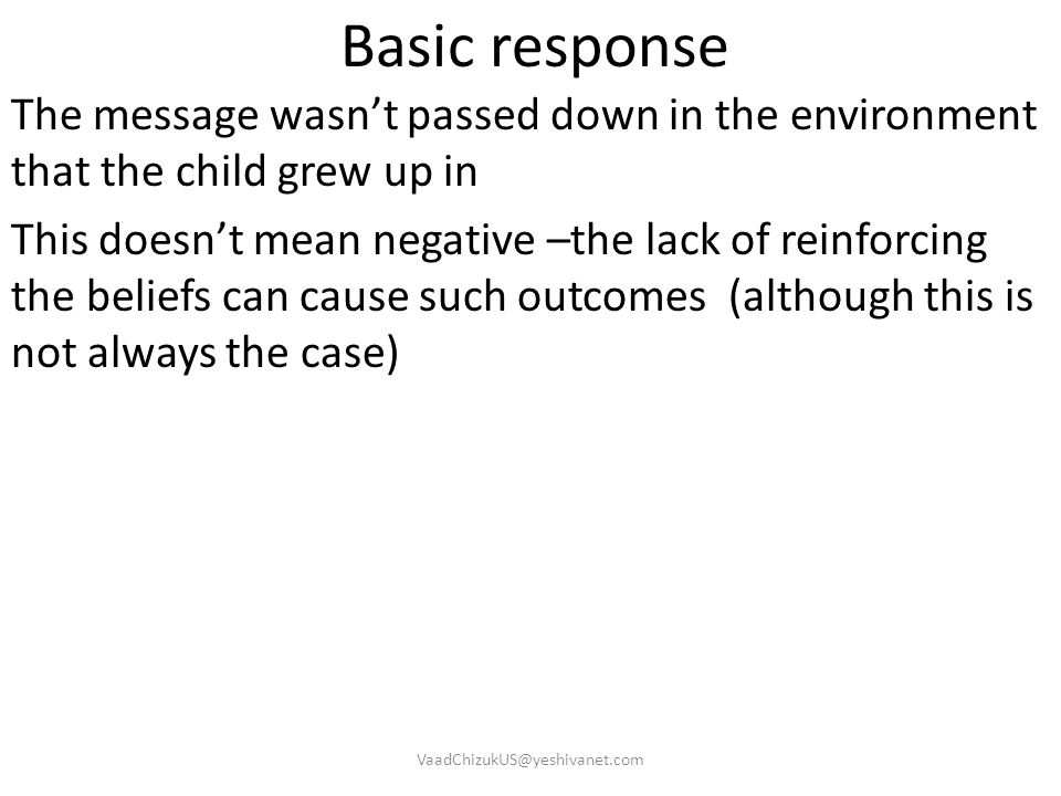 Basic response The message wasn't passed down in the environment that the child grew up in This doesn't mean negative –the lack of reinforcing the bel