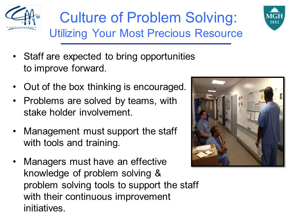 Culture of Problem Solving: Utilizing Your Most Precious Resource Staff are expected to bring opportunities to improve forward.