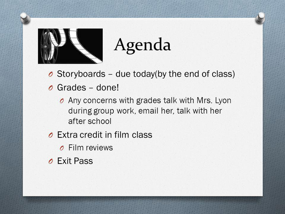 Agenda O Storyboards – due today(by the end of class) O Grades – done.