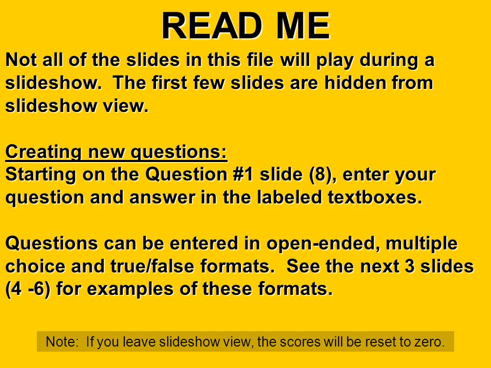 READ ME Do NOT delete or add ANY slides in this game. You will only need to edit the question slides (8 – 27) to add your questions/answers and edit t