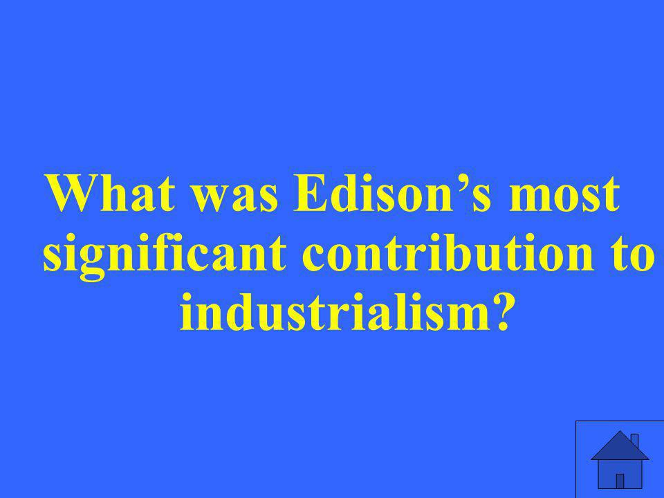 What was Edison's most significant contribution to industrialism?