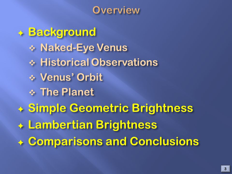  Background  Naked-Eye Venus  Historical Observations  Venus' Orbit  The Planet  Simple Geometric Brightness  Lambertian Brightness  Compariso