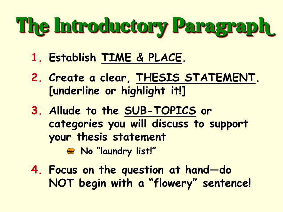 The Top Bun of your essay! 4-6 sentences The Introductory Paragraph