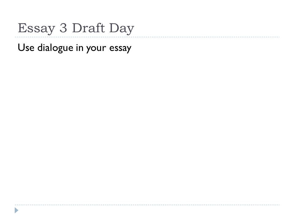 Essay 3 Draft Day Use dialogue in your essay