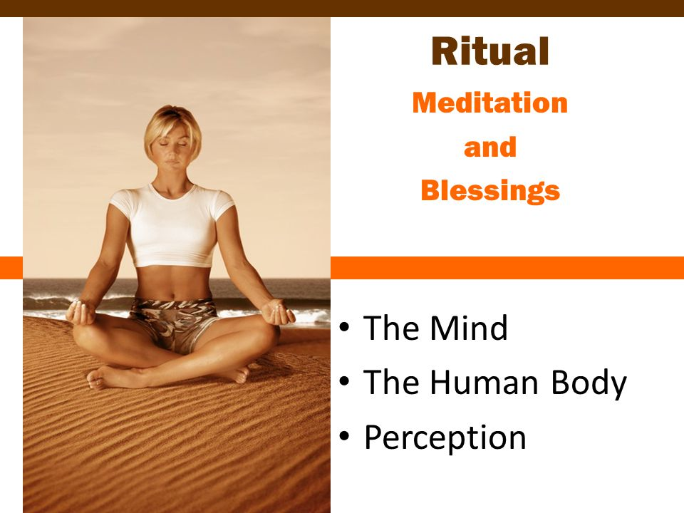 Ritual Meditation and Blessings The Mind The Human Body Perception