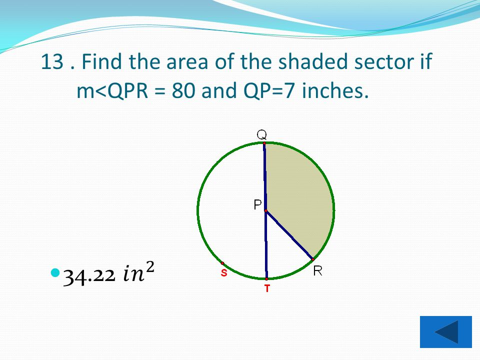 12. Find the area of the shaded sector if m<QPR = 100 and PR = 5in.