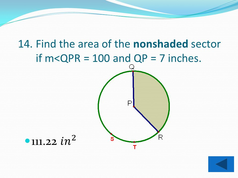 13. Find the area of the shaded sector if m<QPR = 80 and QP=7 inches.