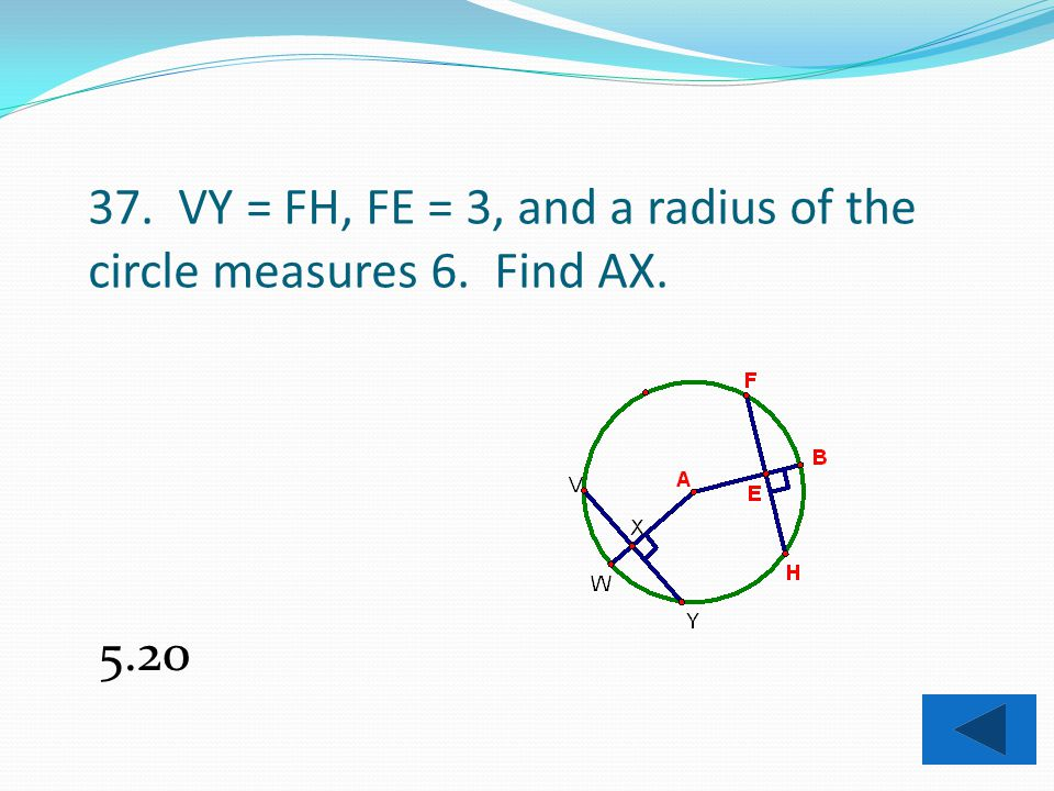 36. Find the measure of each arc formed when a regular hexagon is inscribed in a circle. 60