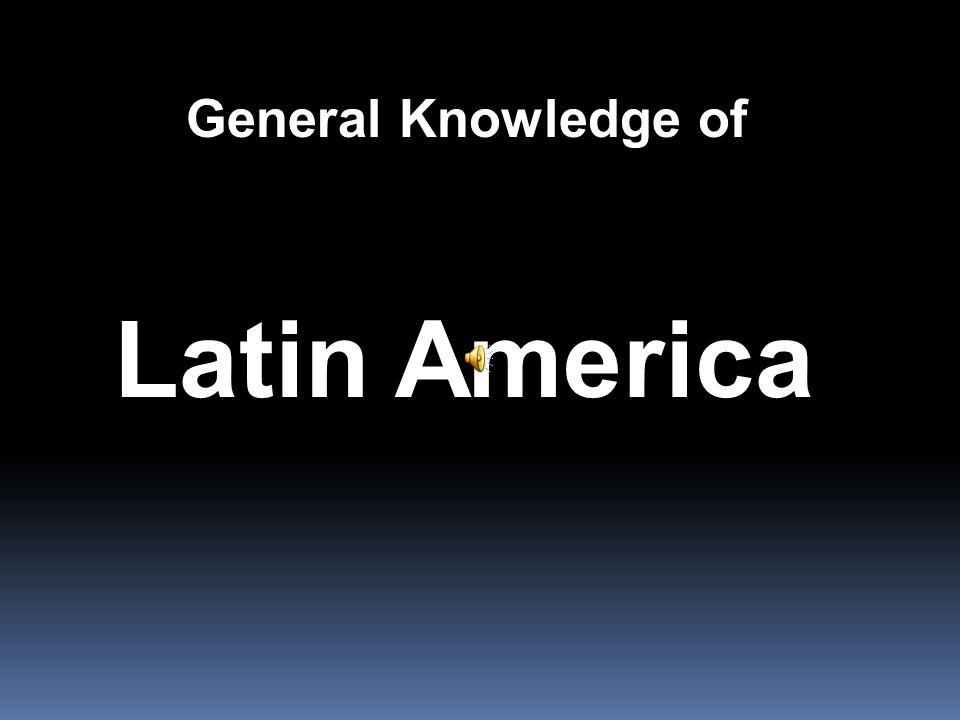 General Knowledge of Latin America