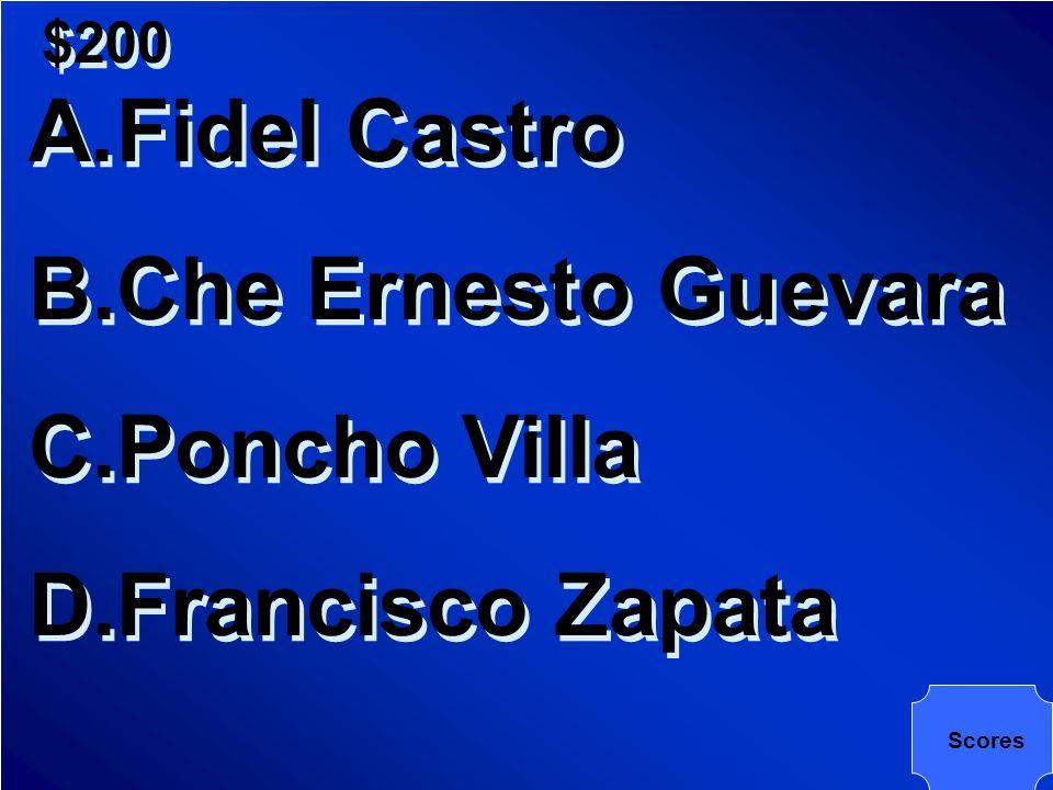 $200 A.Fidel Castro B.Che Ernesto Guevara C.Poncho Villa D.Francisco Zapata A.Fidel Castro B.Che Ernesto Guevara C.Poncho Villa D.Francisco Zapata Scores