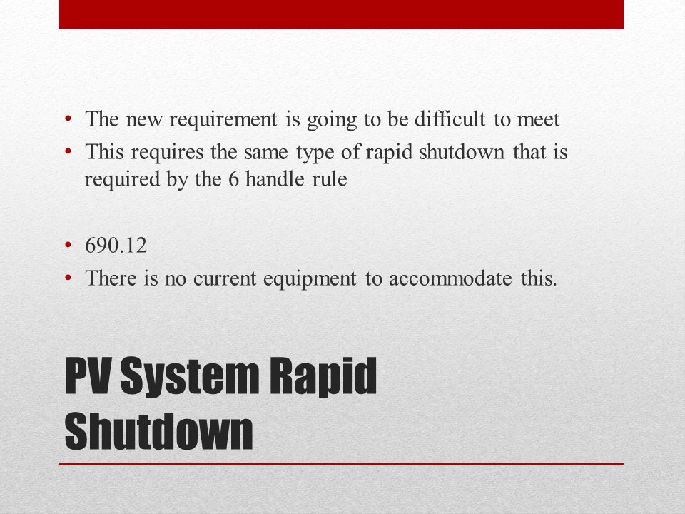 PV System Rapid Shutdown The new requirement is going to be difficult to meet This requires the same type of rapid shutdown that is required by the 6