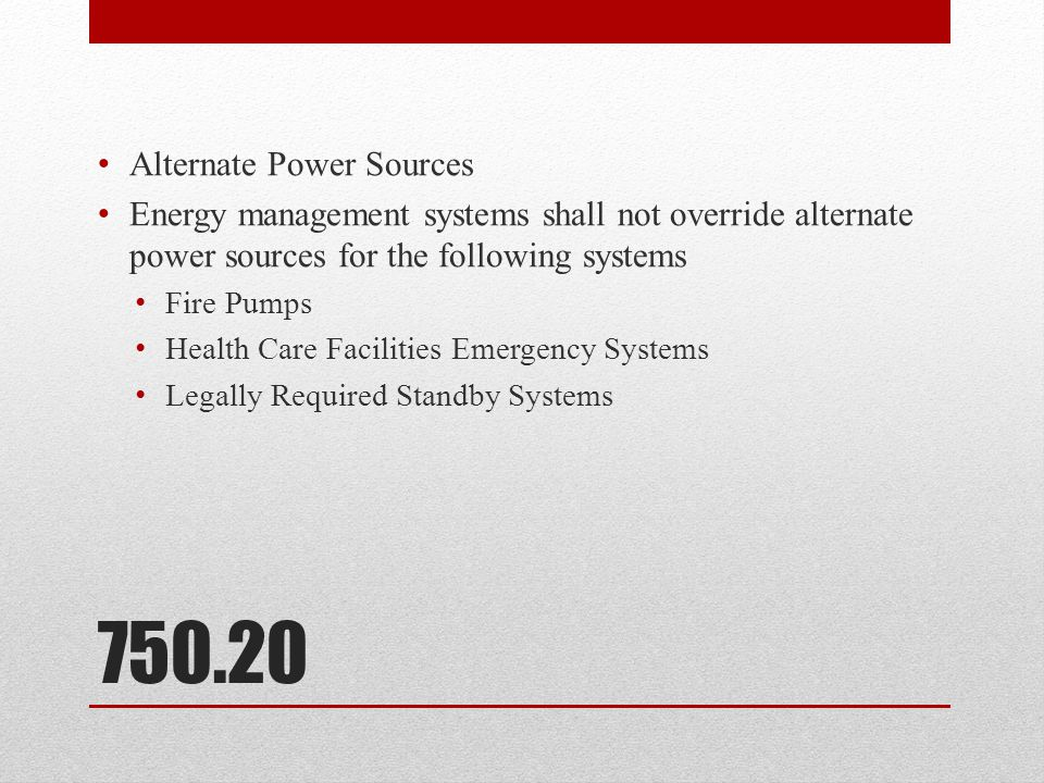 750.20 Alternate Power Sources Energy management systems shall not override alternate power sources for the following systems Fire Pumps Health Care F