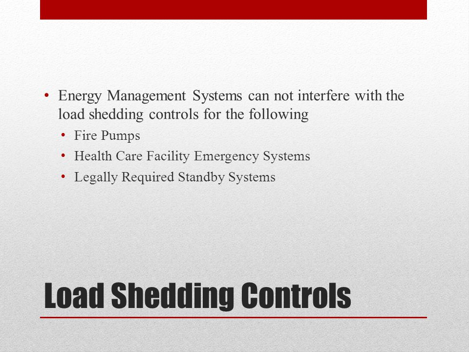 Load Shedding Controls Energy Management Systems can not interfere with the load shedding controls for the following Fire Pumps Health Care Facility E