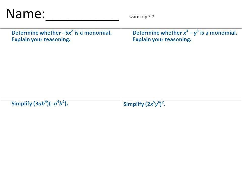 Name:__________ warm-up 7-2 Determine whether –5x 2 is a monomial.