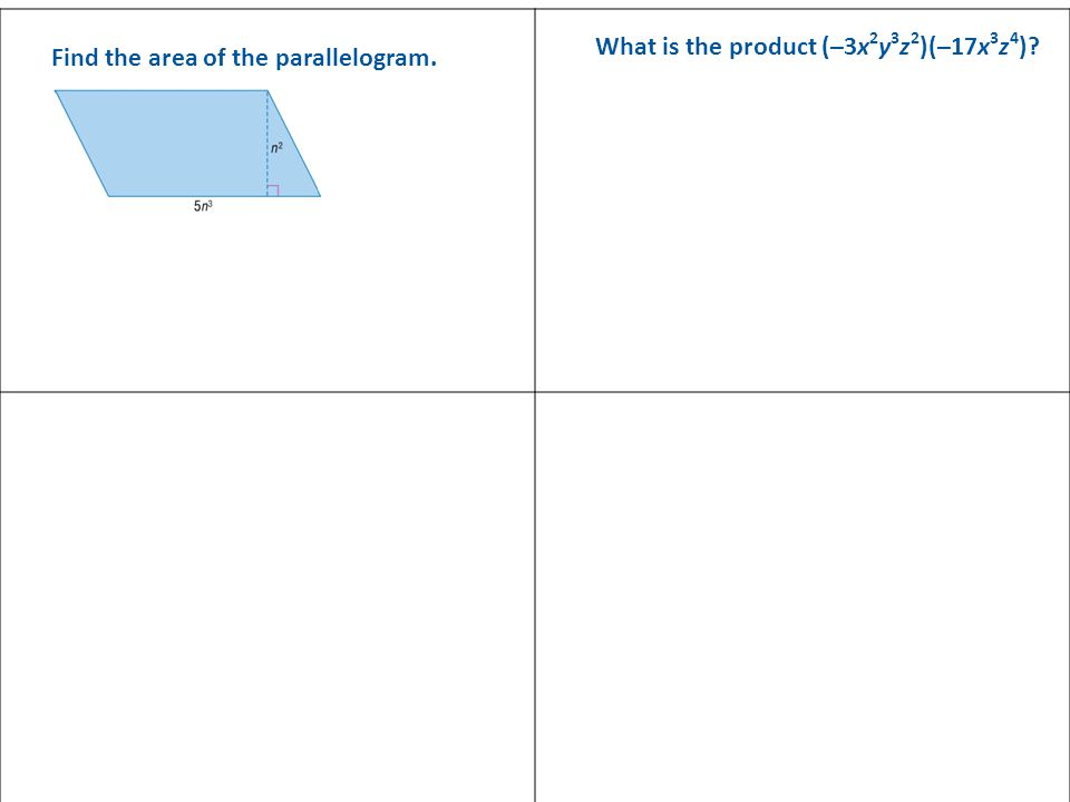 Find the area of the parallelogram. What is the product (–3x 2 y 3 z 2 )(–17x 3 z 4 )