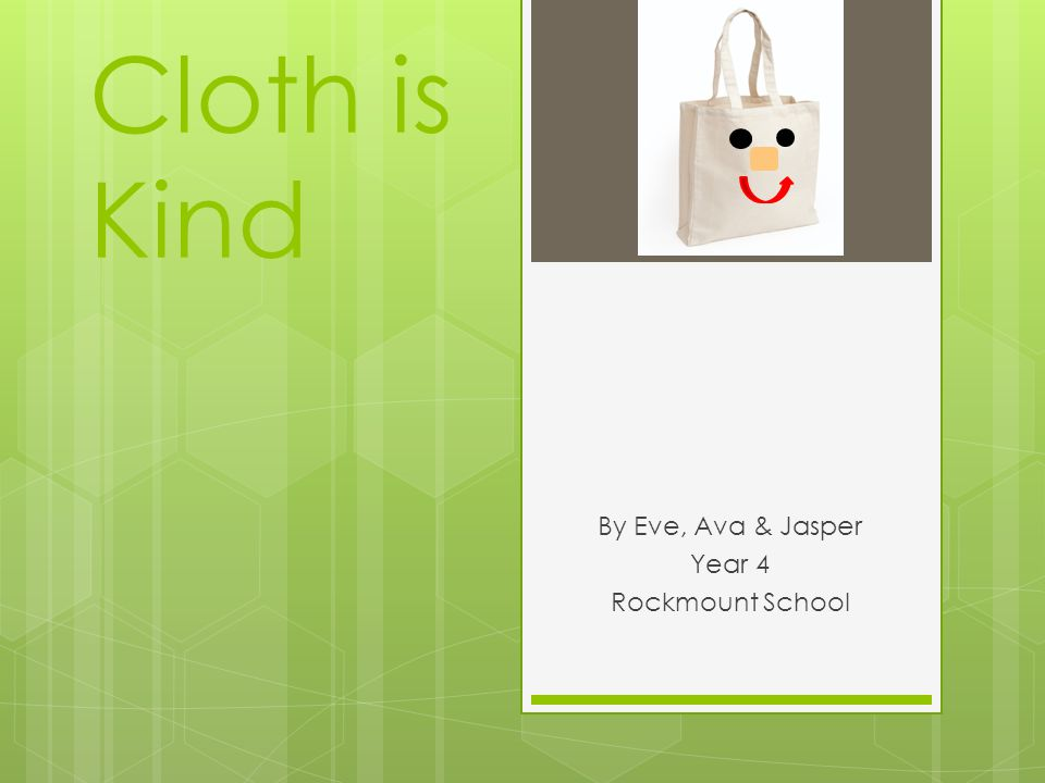 Cloth is Kind By Eve, Ava & Jasper Year 4 Rockmount School