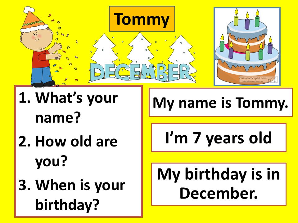 1.What's your name.2.How old are you. 3.When is your birthday.