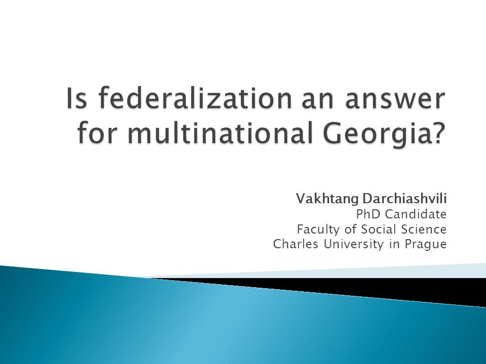 Vakhtang Darchiashvili PhD Candidate Faculty of Social Science Charles University in Prague