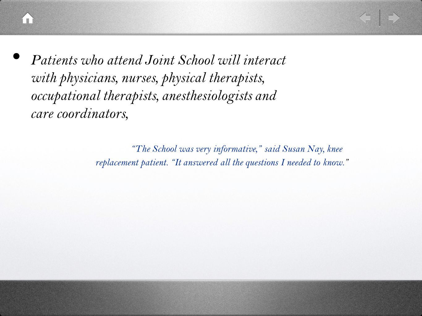 The School was very informative, said Susan Nay, knee replacement patient.
