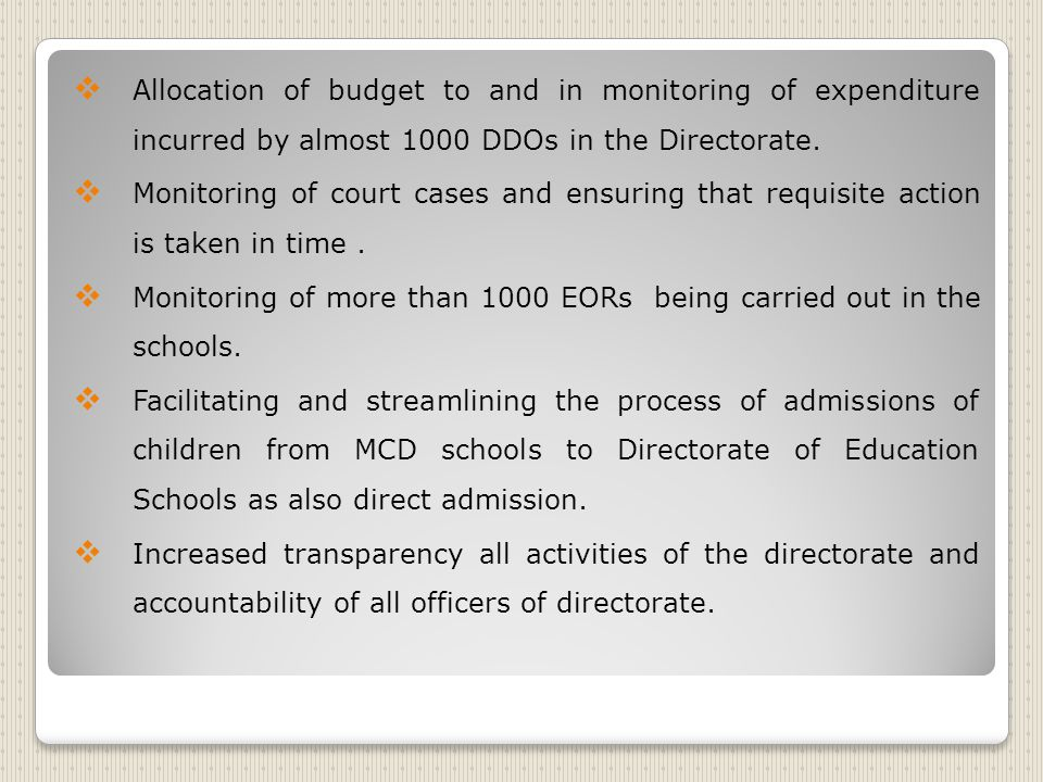  Allocation of budget to and in monitoring of expenditure incurred by almost 1000 DDOs in the Directorate.