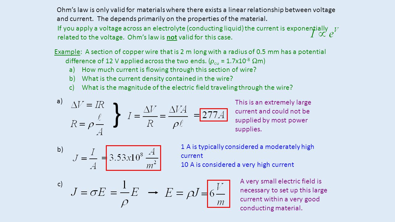 Ohm's law is only valid for materials where there exists a linear relationship between voltage and current. The depends primarily on the properties of