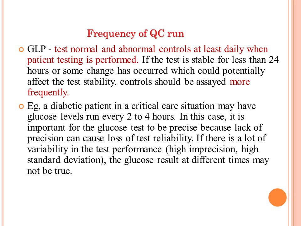 Frequency of QC run GLP - test normal and abnormal controls at least daily when patient testing is performed. If the test is stable for less than 24 h