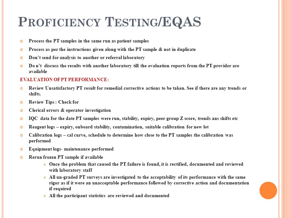 P ROFICIENCY T ESTING /EQAS Process the PT samples in the same run as patient samples Process as per the instructions given along with the PT sample &