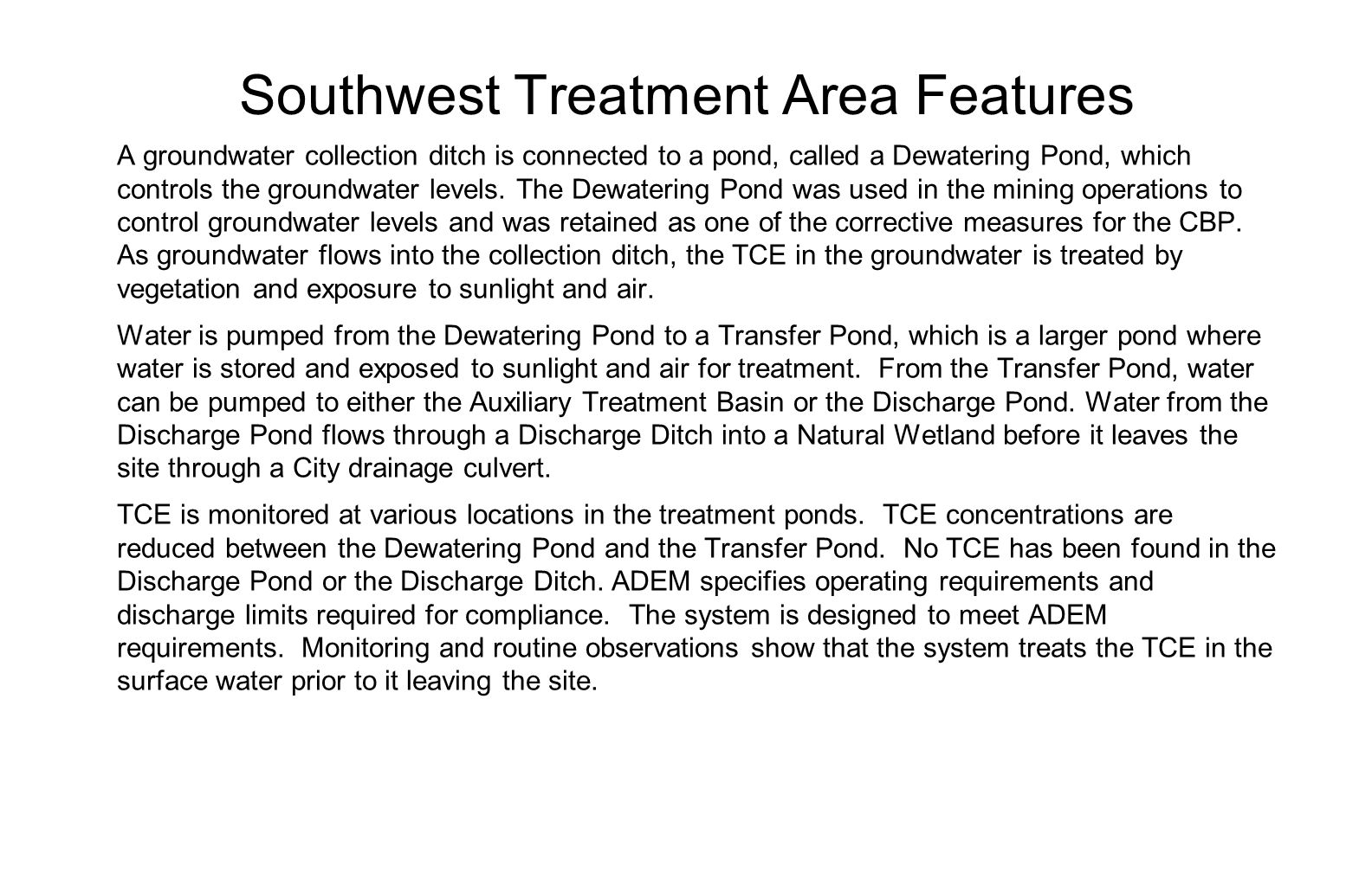 Southwest Treatment Area Features A groundwater collection ditch is connected to a pond, called a Dewatering Pond, which controls the groundwater levels.