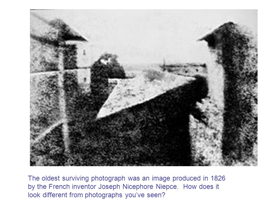 The oldest surviving photograph was an image produced in 1826 by the French inventor Joseph Nicephore Niepce.