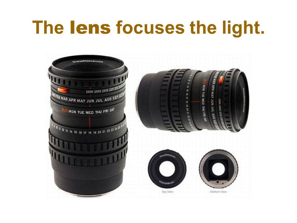 The lens focuses the light.