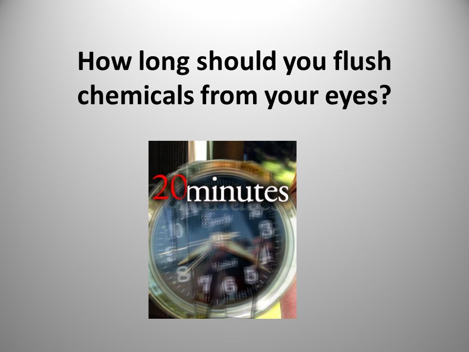 How long should you flush chemicals from your eyes? 16