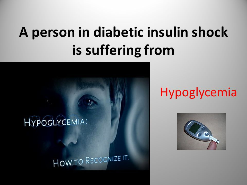 A person in diabetic insulin shock is suffering from Hypoglycemia 3