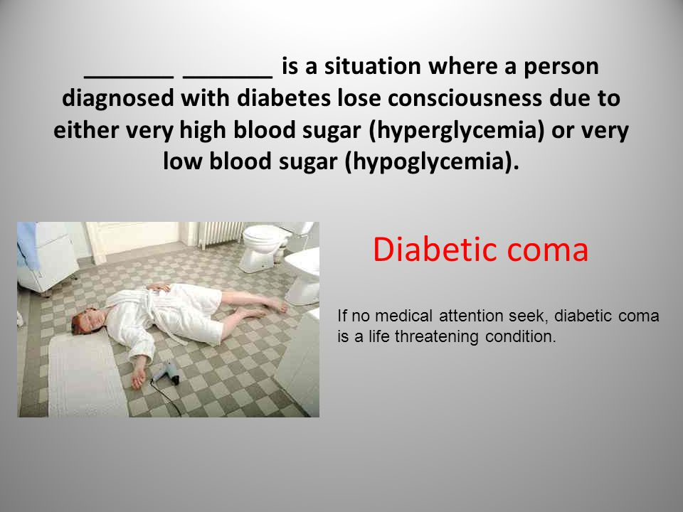 _______ _______ is a situation where a person diagnosed with diabetes lose consciousness due to either very high blood sugar (hyperglycemia) or very l