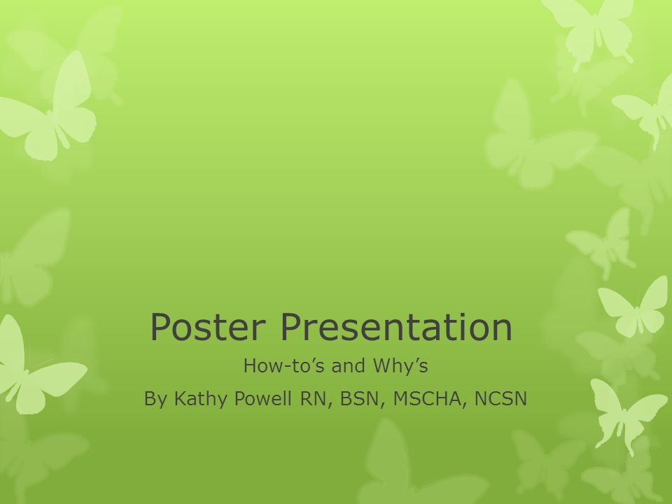 Poster Presentation How-to's and Why's By Kathy Powell RN, BSN, MSCHA, NCSN