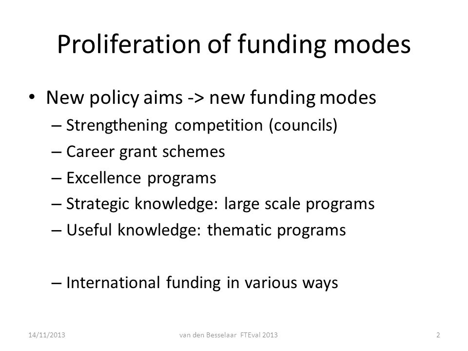 Proliferation of funding modes New policy aims -> new funding modes – Strengthening competition (councils) – Career grant schemes – Excellence program