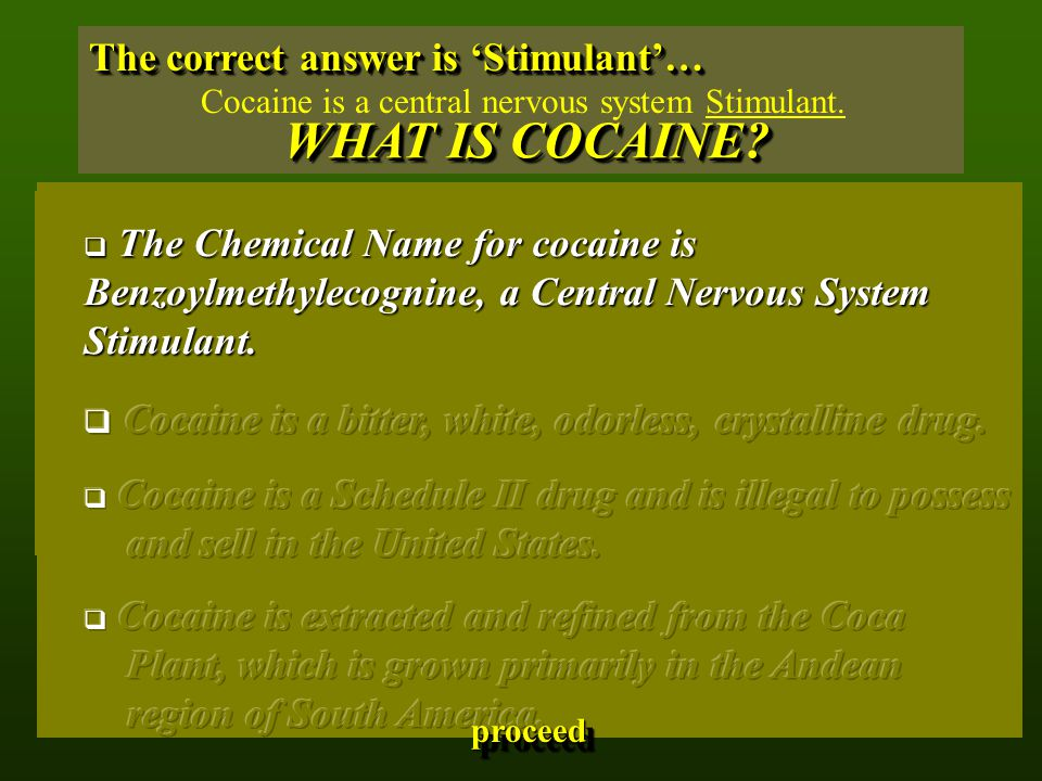 Cocaine is a central nervous system Stimulant. The correct answer is 'Stimulant'… WHAT IS COCAINE.