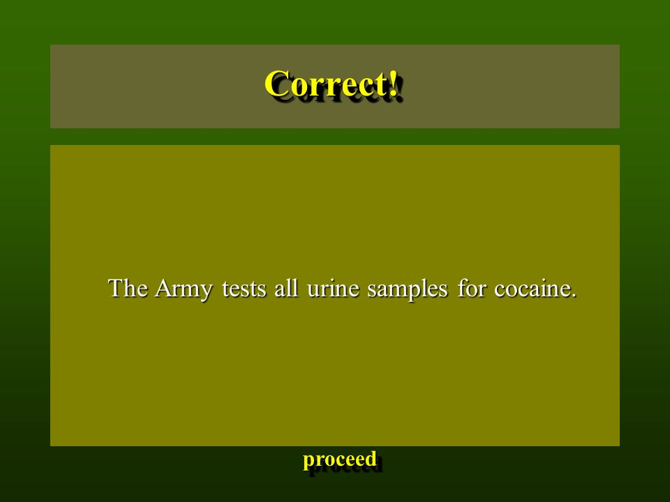 The Army tests all urine samples for cocaine. The Army tests all urine samples for cocaine.