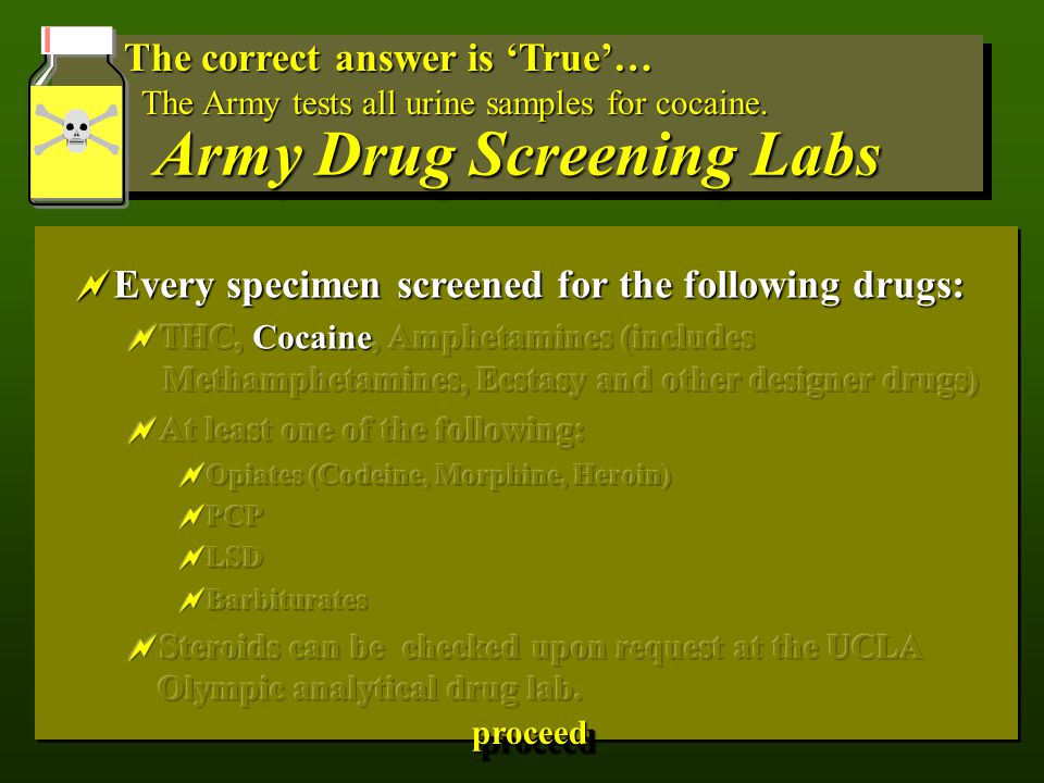 Army Drug Screening Labs The correct answer is 'True'… The Army tests all urine samples for cocaine.