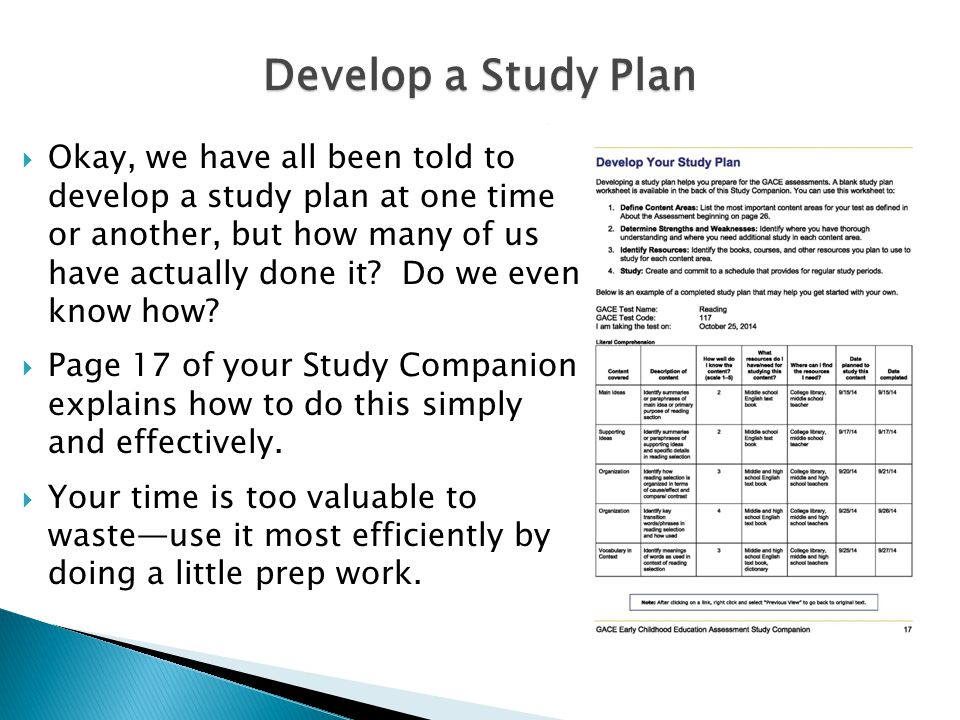 Develop a Study Plan  Okay, we have all been told to develop a study plan at one time or another, but how many of us have actually done it.