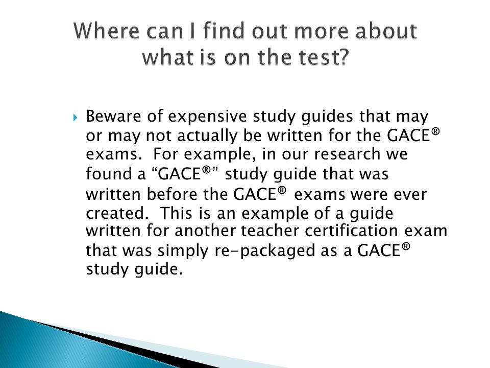  The most reliable source of information is the official GACE ® website.