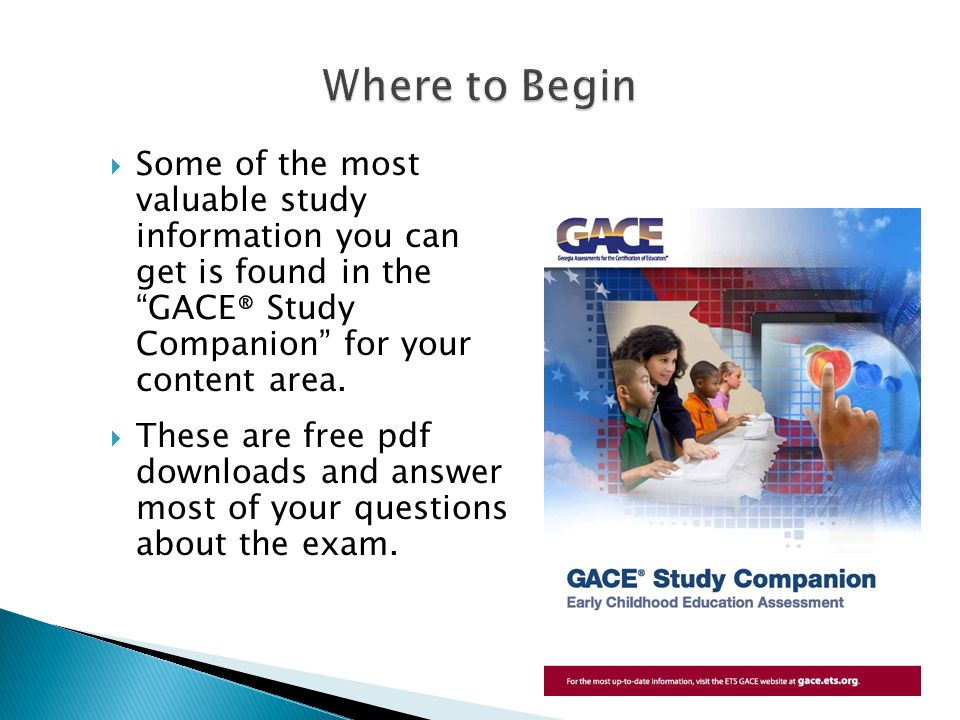  Some of the most valuable study information you can get is found in the GACE ® Study Companion for your content area.