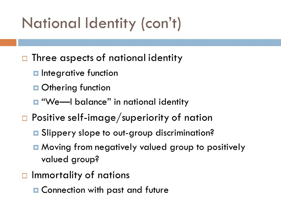 """National Identity (con't)  Three aspects of national identity  Integrative function  Othering function  """"We—I balance"""" in national identity  Posi"""