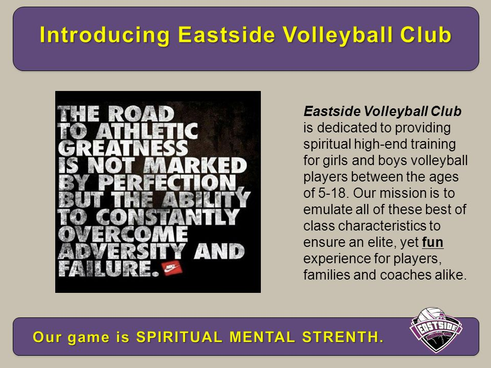 Eastside Volleyball Club is dedicated to providing spiritual high-end training for girls and boys volleyball players between the ages of 5-18.