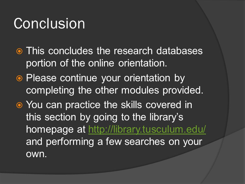 Conclusion  This concludes the research databases portion of the online orientation.