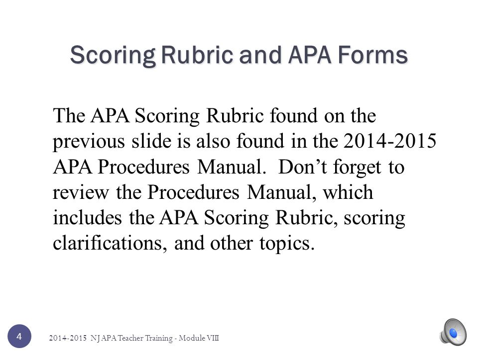 Scoring Rubric and APA Forms The APA Scoring Rubric found on the previous slide is also found in the 2014-2015 APA Procedures Manual.