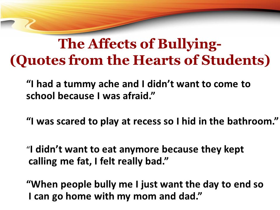 """""""I had a tummy ache and I didn't want to come to school because I was afraid."""" """" I didn't want to eat anymore because they kept calling me fat, I felt"""