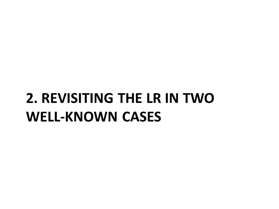2. REVISITING THE LR IN TWO WELL-KNOWN CASES