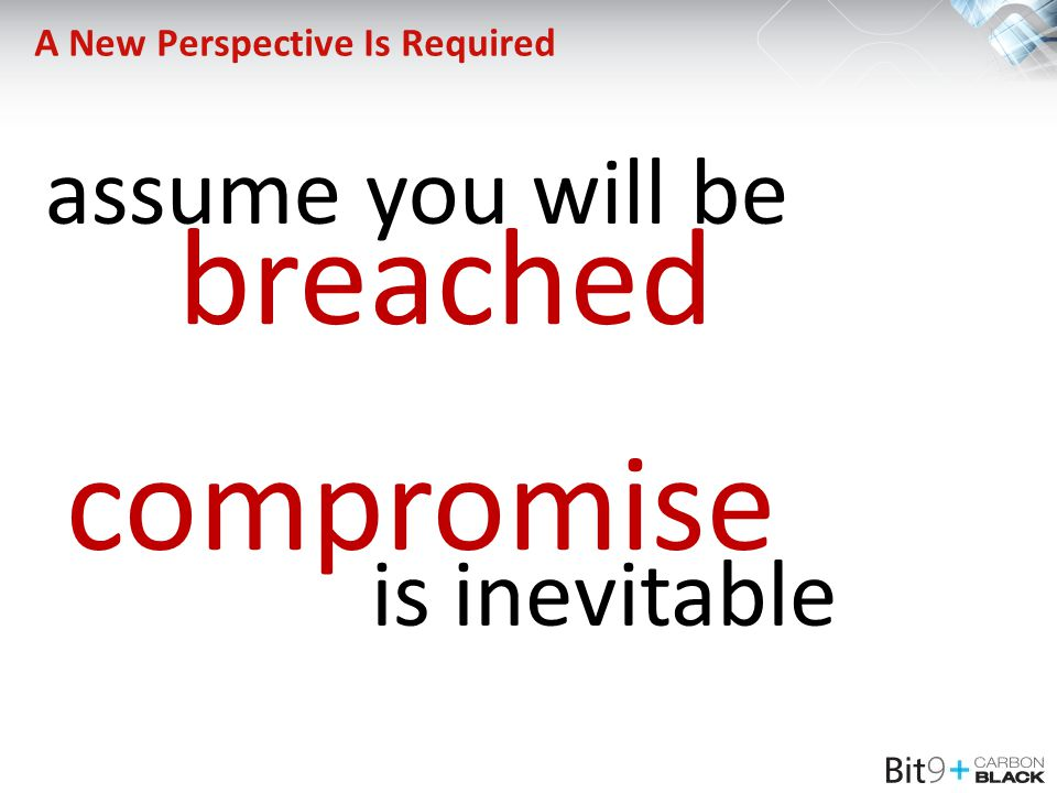 A New Perspective Is Required assume you will be breached compromise is inevitable