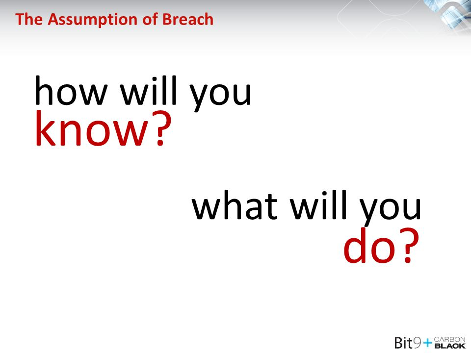 The Assumption of Breach how will you know? what will you do?