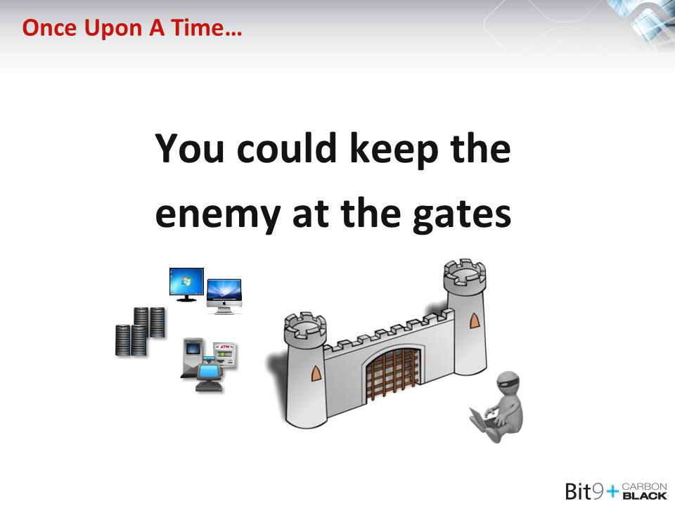 Once Upon A Time… You could keep the enemy at the gates